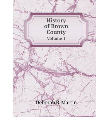 History of Brown County : Volume 1