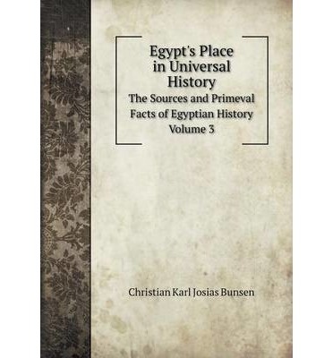 Egypt's Place in Universal History : The Sources and Primeval Facts of Egyptian History. Volume 3