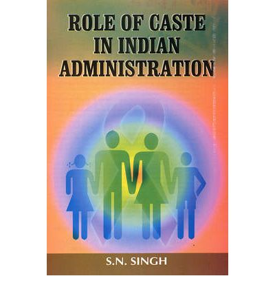 Role of Caste in Indian Administration
