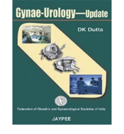 Ebook gratis herunterladen epub Gynae-Urology Update PDF FB2 by D. K. Dutta 8184483171