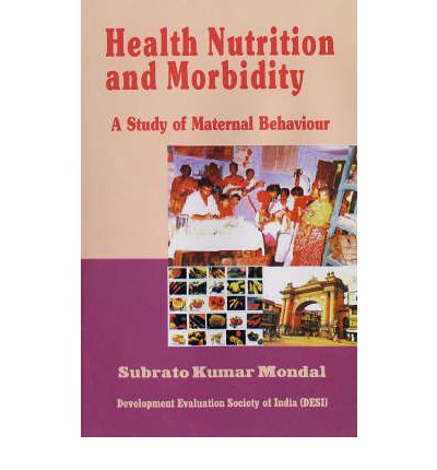 Health, Nutrition and Morbidity : A Study of Maternal Behaviour