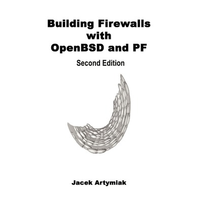 Building Firewalls with OpenBSD and PF, 2nd Edition