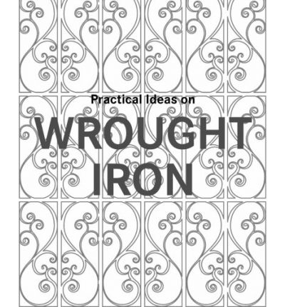 Practical Ideas on Wrought Iron