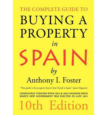 The Complete Guide to Buying a Property in Spain : 10th Edition