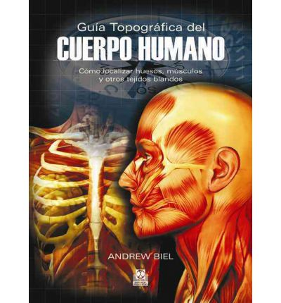 Guia topografica del cuerpo humano / Trail Guide of the Body