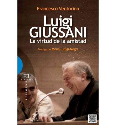Luigi Giussani, la virtud de la amistad / Luigi Giussani, the virtue of friendship