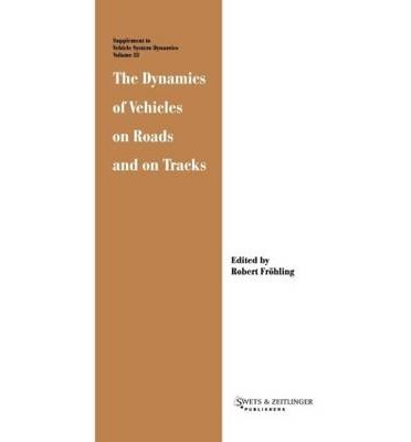 The Dynamics of Vehicles on Roads and on Tracks : Proceedings of the 16th IAVSD Symposium Held in Pretoria, South Africa, Aug 30-Sept 3, 1999