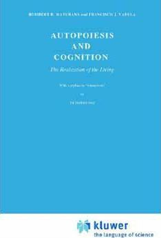 Autopoiesis and Cognition : The Realization of the Living