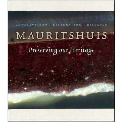 Preserving Our Heritage : Conservation, Restoration and Technical Research in the Mauritshuis