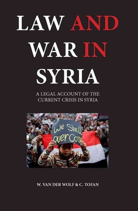 Law and War in Syria : A Legal Account of the Current Crisis in Syria