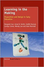 Learning in the Making : Disposition and Design in Early Education