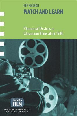 Watch and Learn : Rhetorical Devices in Classroom Films After 1940