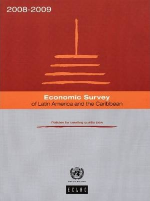 Economic Survey of Latin America and the Caribbean 2008 to 2009 : Policies for Creating Quality Jobs