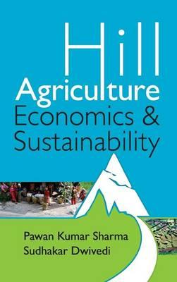 Hill Agriculture : Economics and Sustainability