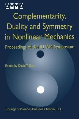 Complementarity, Duality and Symmetry in Nonlinear Mechanics : Proceedings of the IUTAM Symposium