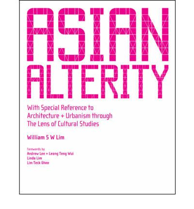 Asian Alterity : With Special Reference to Architecture and Urbanism Through the Lens of Cultural Studies
