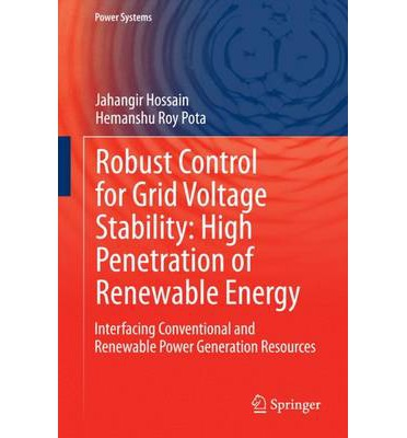 Robust Control for Grid Voltage Stability: High Penetration of Renewable Energy 2014 : Interfacing Conventional and Renewable Power Generation Resources