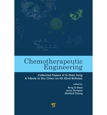 Chemotherapeutic Engineering : Collected Papers of Si-Shen Feng- A Tribute to Shu Chien on His 82nd Birthday