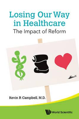 Losing Our Way in Healthcare : The Impact of Reform