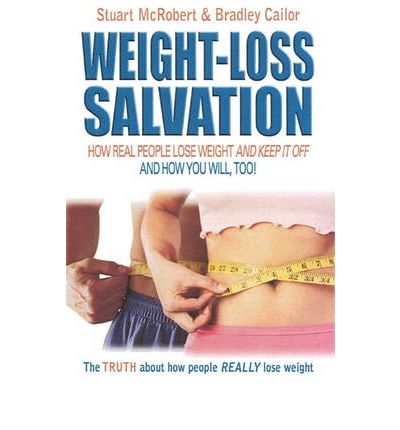 Weight-Loss Salvation : How Real People Lose Weight and Keep it Off and How You Will, Too!