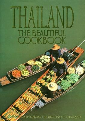 Thailand: the Beautiful Cookbook : Authentic Recipes from the Regions of Thailand