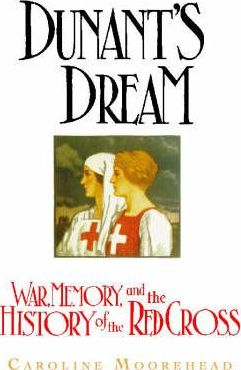Dunant's Dream  War, Switzerland and the History of the Red Cross