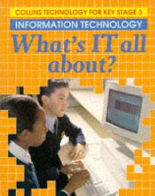 Collins Technology for Key Stage 3: Information Technology - What's IT All About?