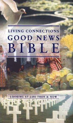 Bible: Good News Bible - Living Connections: Looking at Life Then and Now