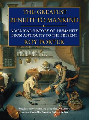 The Greatest Benefit to Mankind - Roy Porter