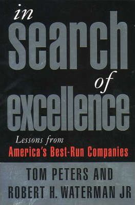 "a review of the book in search of excellence by tom peters and robert waterman It's not that ""in search of excellence"" was of excellence"" was the first business book excellence by tom peters and robert waterman was."
