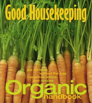Organic Handbook : The Full Facts without the Fuss and Practical Advice and Recipes
