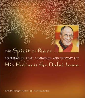 The Spirit of Peace : A Fully Illustrated Guide to Love and Compassion in Everyday Life