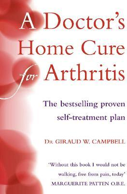 A Doctor's Home Cure For Arthritis - Giraud W. Campbell