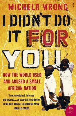 I Didn't Do It For You : How the World Used and Abused a Small African Nation