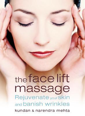 The Face Lift Massage : Rejuvenate Your Skin and Reduce Fine Lines and Wrinkles – Kundan Mehta