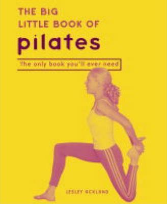The Big Little Book of Pilates : The Only Book You'll Ever Need – Lesley Ackland