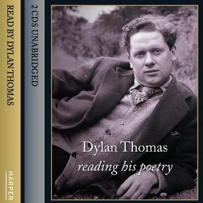Dylan Thomas Reading His Poetry: Dylan Thomas Reading His Poetry Complete & Unabridged