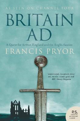 Britain AD : A Quest for Arthur, England and the Anglo-Saxons