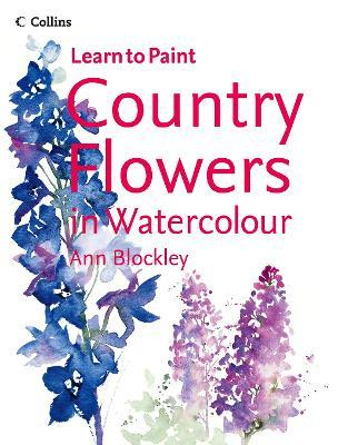 learn to paint country flowers in watercolour ann blockley