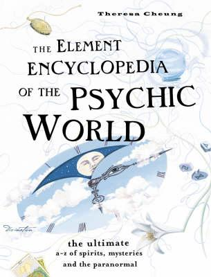 The Element Encyclopedia of the Psychic World : The Ultimate A-Z of Spirits, Mysteries and the Paranormal