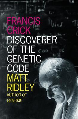 Francis Crick: Francis Crick: Discoverer of the Genetic Code