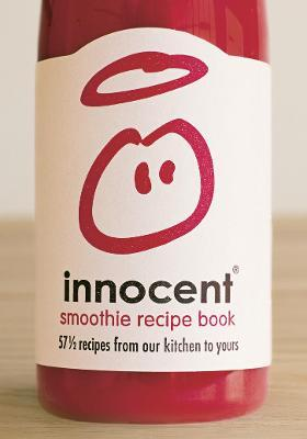 Innocent Smoothie Recipe Book : 57 1/2 Recipes from Our Kitchen to Yours