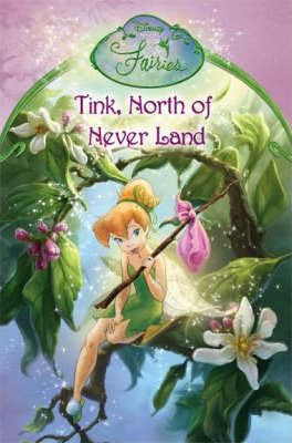 Tink, North of Never Land: Chapter Book No. 13