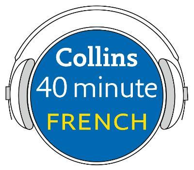 French in 40 Minutes : Learn to Speak French in Minutes with Collins