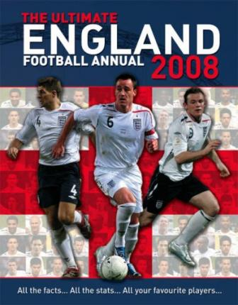 The Ultimate England Football Annual 2008 2008