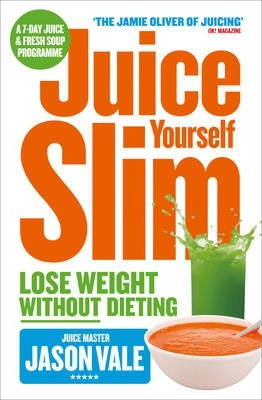 Juice Yourself Slim : Lose Weight without Dieting
