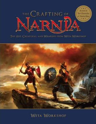 The Crafting of Narnia  The Art, Creatures and Weapons from Weta Workshop