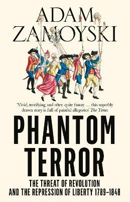 Phantom Terror : The Threat of Revolution and the Repression of Liberty 1789-1848
