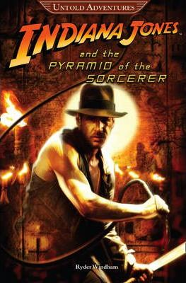 The Untold Adventures: Indiana Jones and the Pyramid of the Sorcerer: Bk. 1