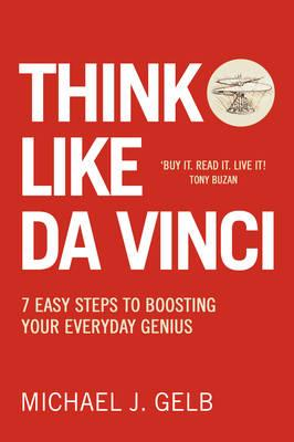 Think Like Da Vinci : 7 Easy Steps to Boosting Your Everyday Genius